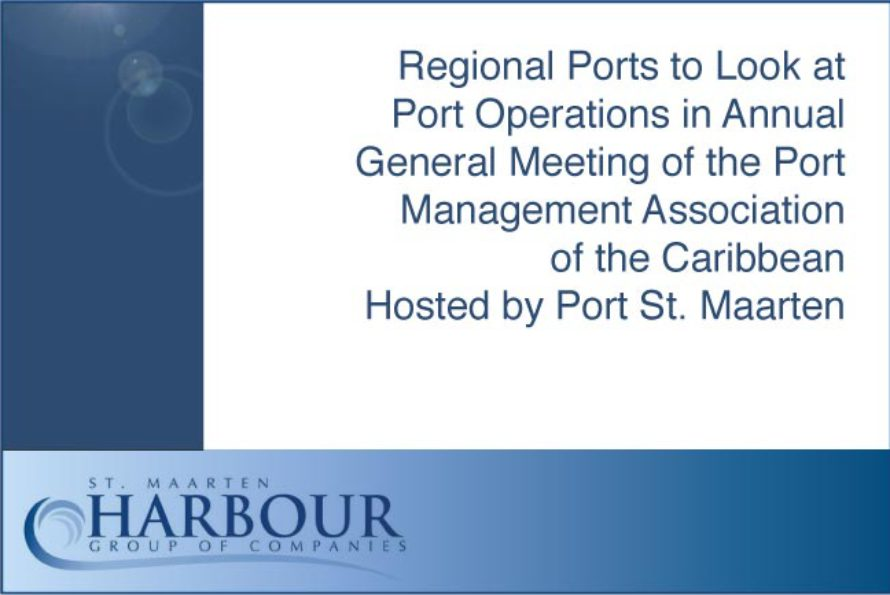 Regional Ports to Look at Port Operations in Annual General Meeting of the Port Management Association of the Caribbean Hosted by Port St. Maarten