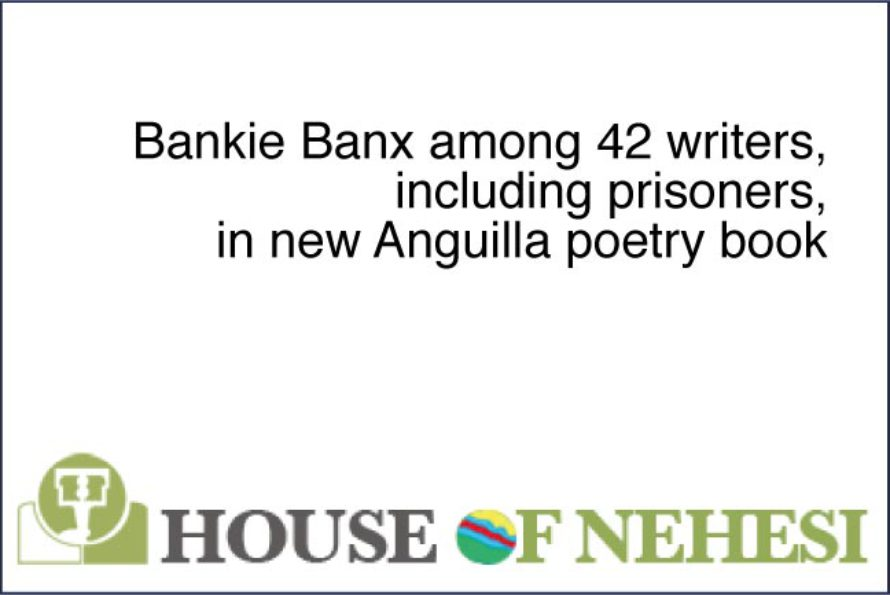 Anguilla : Bankie Banx among 42 writers in new Anguilla poetry book