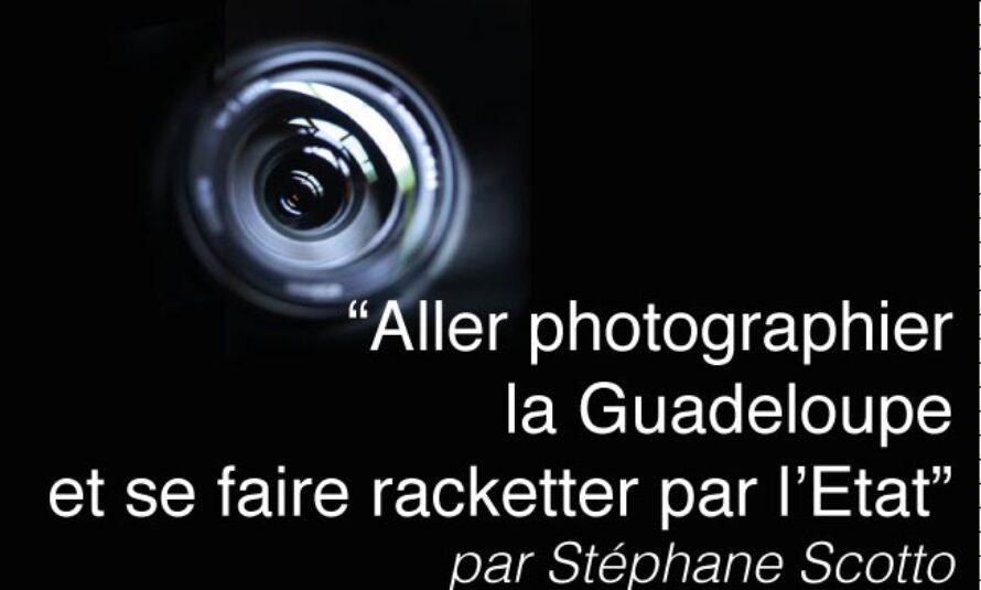 """""""Aller photographier la Guadeloupe et se faire racketter par l'Etat"""" – par Stéphane Scotto"""