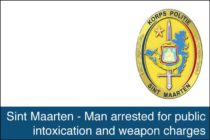 St. Maarten – Man arrested for public intoxication and weapon charges