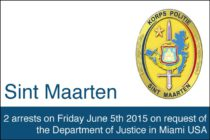 St. Maarten – 2 arrests on Friday June 5th 2015 on request of the Department of Justice in Miami USA