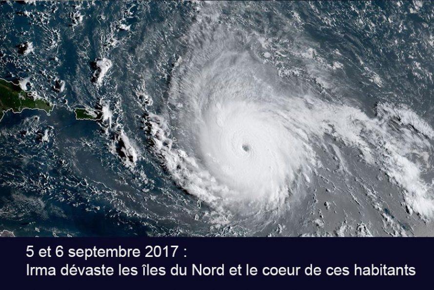 5 et 6 septembre 2017 : Irma dévaste les îles du Nord et le coeur de ces habitants…